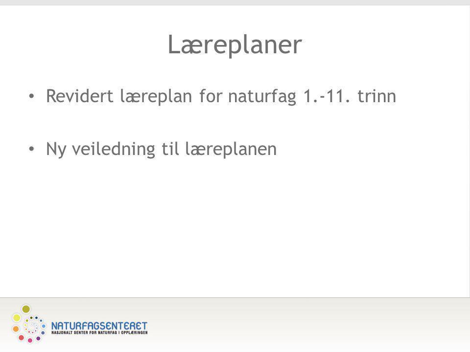 Læreplaner • Revidert læreplan for naturfag 1.-11. trinn • Ny veiledning til læreplanen