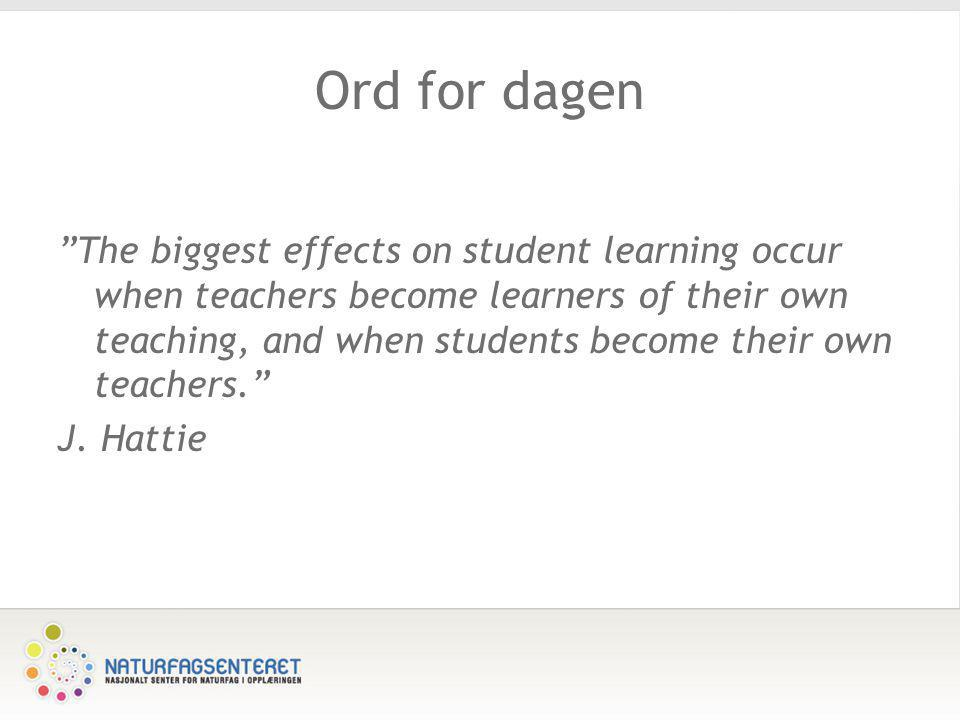 "Ord for dagen ""The biggest effects on student learning occur when teachers become learners of their own teaching, and when students become their own t"