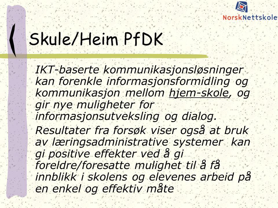 Skule/Heim PfDK IKT-baserte kommunikasjonsløsninger kan forenkle informasjonsformidling og kommunikasjon mellom hjem-skole, og gir nye muligheter for informasjonsutveksling og dialog.