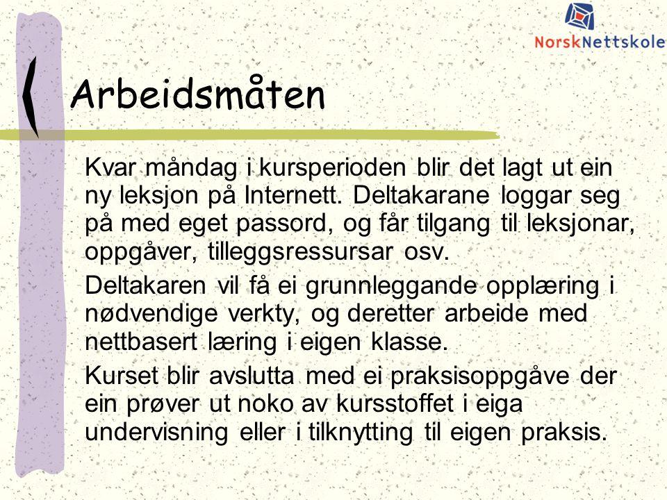 Arbeidsmåten Kvar måndag i kursperioden blir det lagt ut ein ny leksjon på Internett.