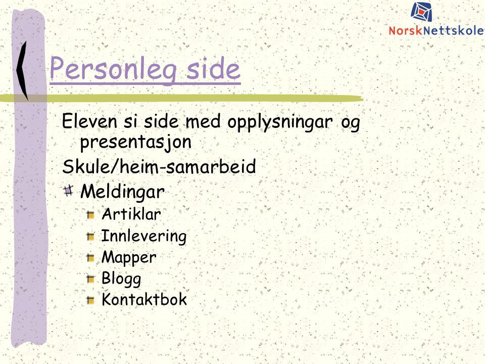 Personleg side Eleven si side med opplysningar og presentasjon Skule/heim-samarbeid Meldingar Artiklar Innlevering Mapper Blogg Kontaktbok