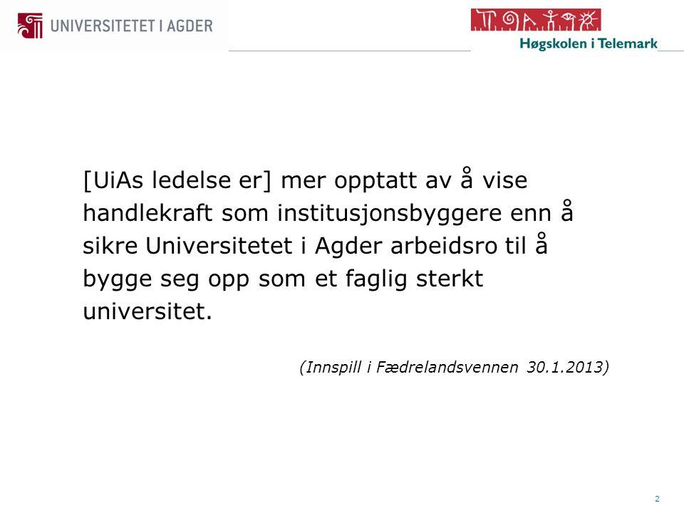 2 [UiAs ledelse er] mer opptatt av å vise handlekraft som institusjonsbyggere enn å sikre Universitetet i Agder arbeidsro til å bygge seg opp som et faglig sterkt universitet.