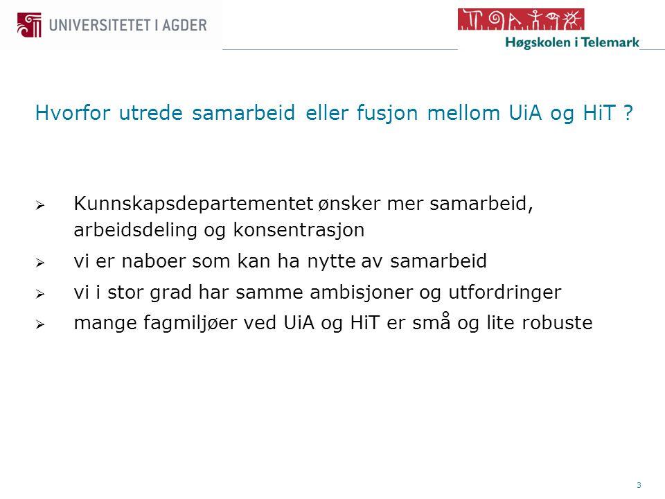 4 Hvorfor utrede samarbeid eller fusjon mellom UiA og HiT .