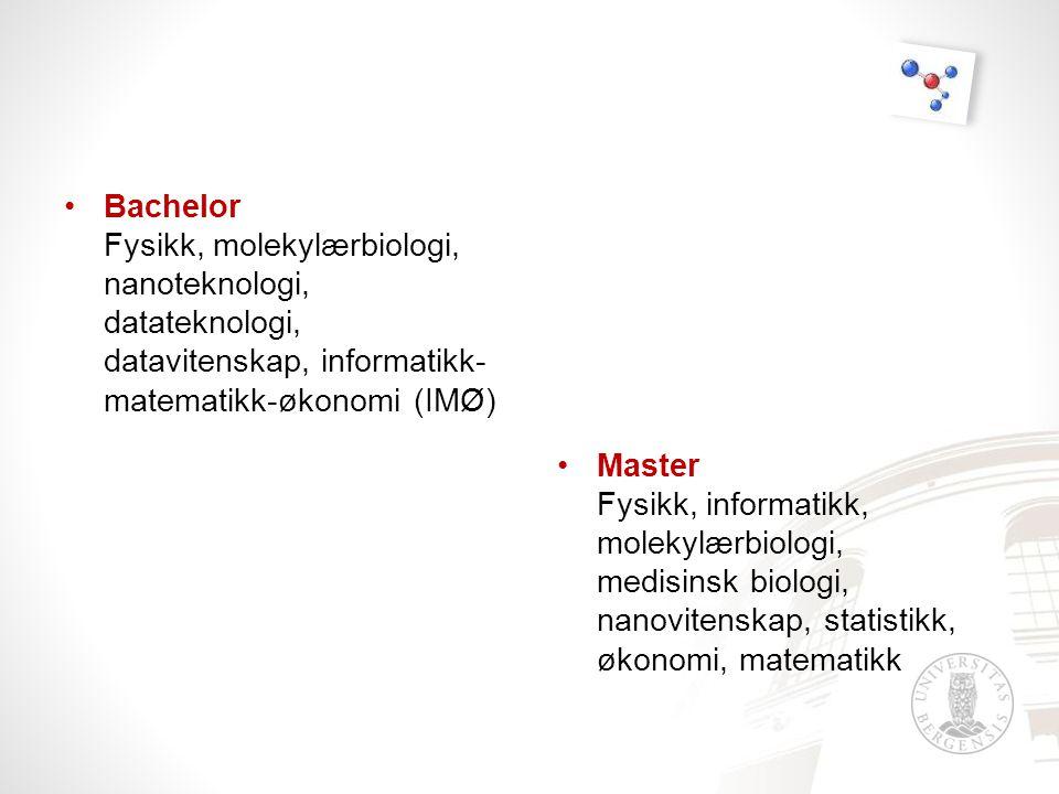 •Bachelor Fysikk, molekylærbiologi, nanoteknologi, datateknologi, datavitenskap, informatikk- matematikk-økonomi (IMØ) •Master Fysikk, informatikk, molekylærbiologi, medisinsk biologi, nanovitenskap, statistikk, økonomi, matematikk