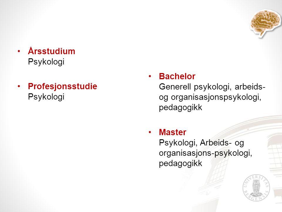 •Årsstudium Psykologi •Profesjonsstudie Psykologi •Bachelor Generell psykologi, arbeids- og organisasjonspsykologi, pedagogikk •Master Psykologi, Arbeids- og organisasjons-psykologi, pedagogikk