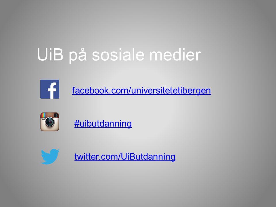 UiB på sosiale medier facebook.com/universitetetibergen #uibutdanning twitter.com/UiButdanning