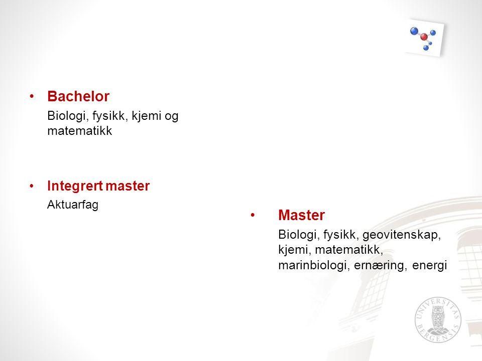 •Bachelor Biologi, fysikk, kjemi og matematikk •Integrert master Aktuarfag •Master Biologi, fysikk, geovitenskap, kjemi, matematikk, marinbiologi, ernæring, energi