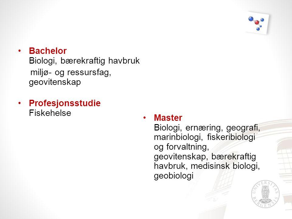 •Bachelor Biologi, bærekraftig havbruk miljø- og ressursfag, geovitenskap •Profesjonsstudie Fiskehelse •Master Biologi, ernæring, geografi, marinbiologi, fiskeribiologi og forvaltning, geovitenskap, bærekraftig havbruk, medisinsk biologi, geobiologi