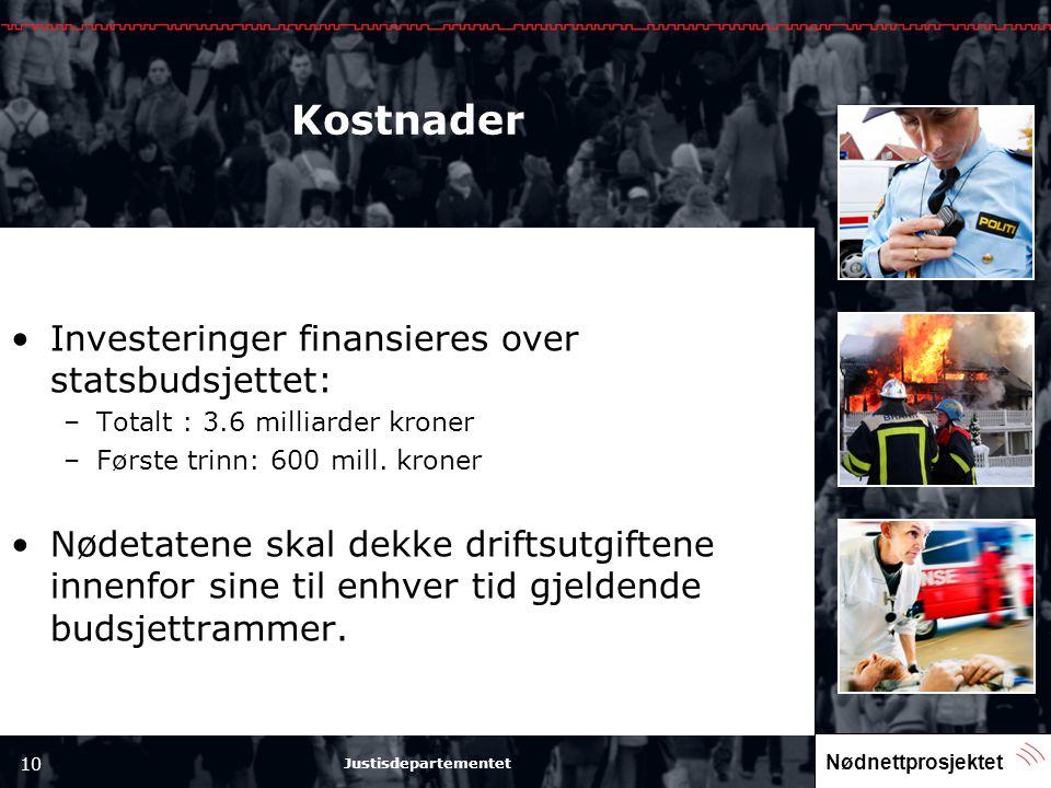 Nødnettprosjektet 10 Justisdepartementet Kostnader •Investeringer finansieres over statsbudsjettet: –Totalt : 3.6 milliarder kroner –Første trinn: 600