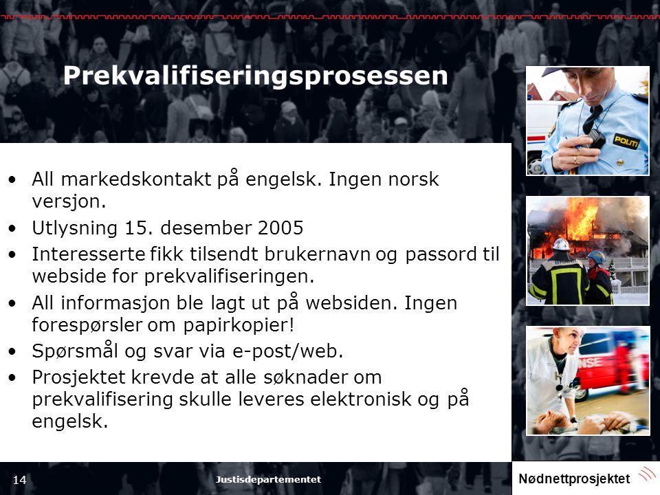 Nødnettprosjektet 14 Justisdepartementet Prekvalifiseringsprosessen •All markedskontakt på engelsk. Ingen norsk versjon. •Utlysning 15. desember 2005