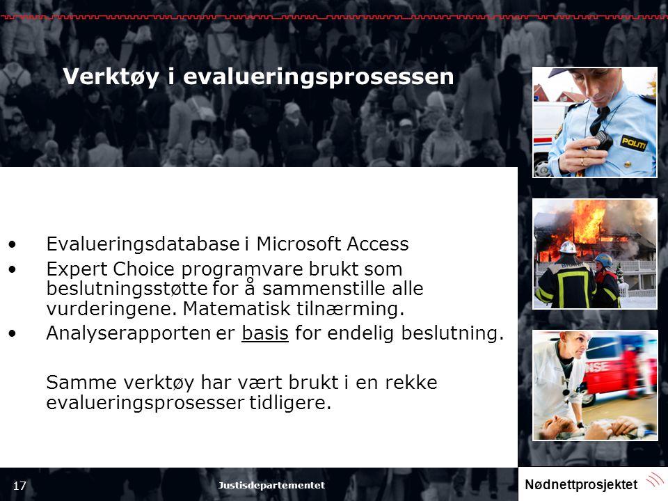 Nødnettprosjektet 17 Justisdepartementet Verktøy i evalueringsprosessen •Evalueringsdatabase i Microsoft Access •Expert Choice programvare brukt som b