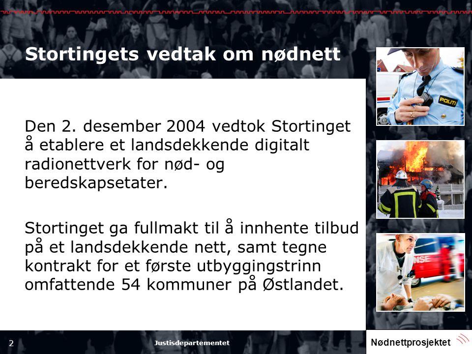 Nødnettprosjektet 2 Justisdepartementet Stortingets vedtak om nødnett Den 2. desember 2004 vedtok Stortinget å etablere et landsdekkende digitalt radi