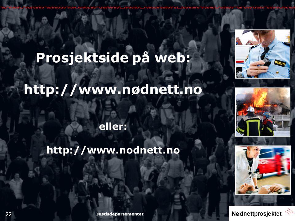 Nødnettprosjektet 22 Justisdepartementet Prosjektside på web: http://www.nødnett.no eller: http://www.nodnett.no