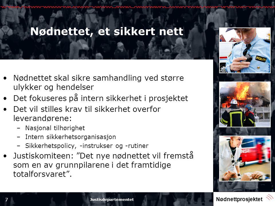 Nødnettprosjektet 7 Justisdepartementet Nødnettet, et sikkert nett •Nødnettet skal sikre samhandling ved større ulykker og hendelser •Det fokuseres på