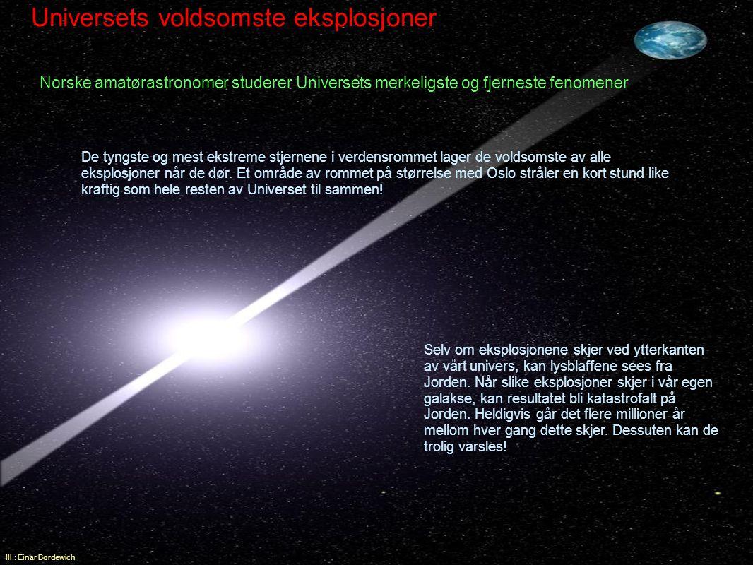 Fra Universets fjerneste avkroker sender ufattelig voldsomme eksplosjoner kortvarige blaff av gammastråling – en type radioaktiv stråling - i retning Jorden.