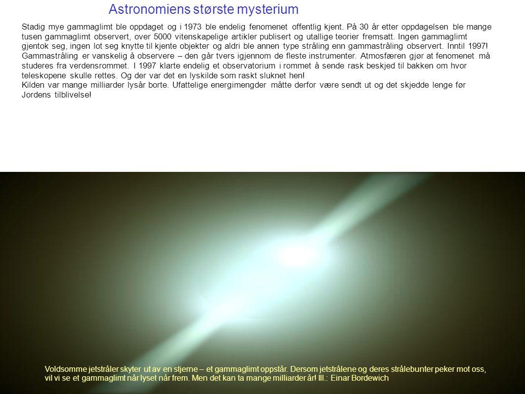 Astronomiens største mysterium Stadig mye gammaglimt ble oppdaget og i 1973 ble endelig fenomenet offentlig kjent. På 30 år etter oppdagelsen ble mang