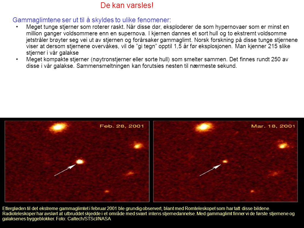 Unik kampanje •Finne lysglimtet som kommer samtidig med gammaglimtet.