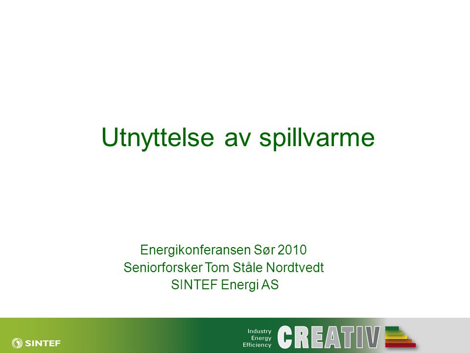 Utnyttelse av spillvarme Energikonferansen Sør 2010 Seniorforsker Tom Ståle Nordtvedt SINTEF Energi AS