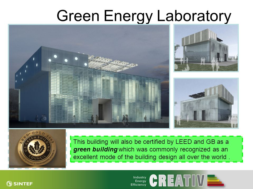 Green Energy Laboratory This building will also be certified by LEED and GB as a green building which was commonly recognized as an excellent mode of