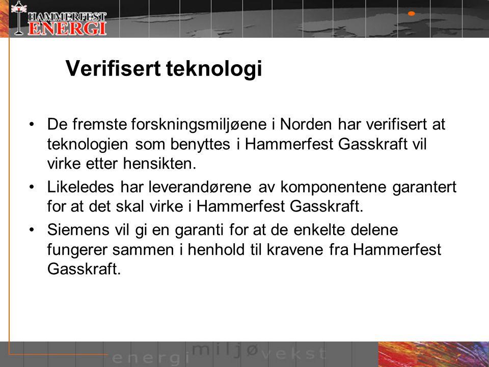 Verifisert teknologi •De fremste forskningsmiljøene i Norden har verifisert at teknologien som benyttes i Hammerfest Gasskraft vil virke etter hensikt