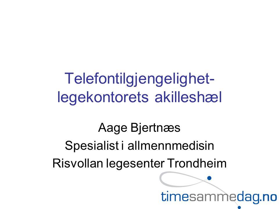 Telefontilgjengelighet- legekontorets akilleshæl Aage Bjertnæs Spesialist i allmennmedisin Risvollan legesenter Trondheim