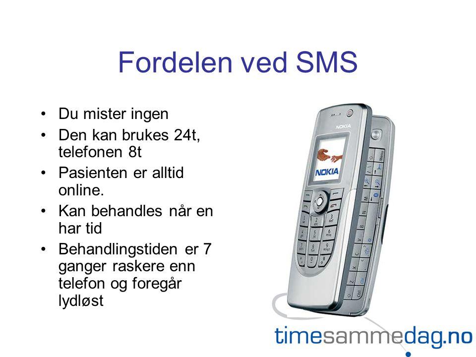Fordelen ved SMS •Du mister ingen •Den kan brukes 24t, telefonen 8t •Pasienten er alltid online. •Kan behandles når en har tid •Behandlingstiden er 7