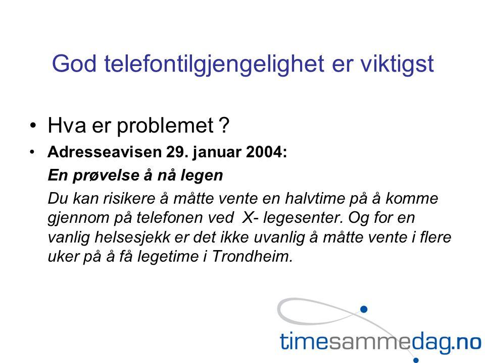God telefontilgjengelighet er viktigst •Hva er problemet ? •Adresseavisen 29. januar 2004: En prøvelse å nå legen Du kan risikere å måtte vente en hal
