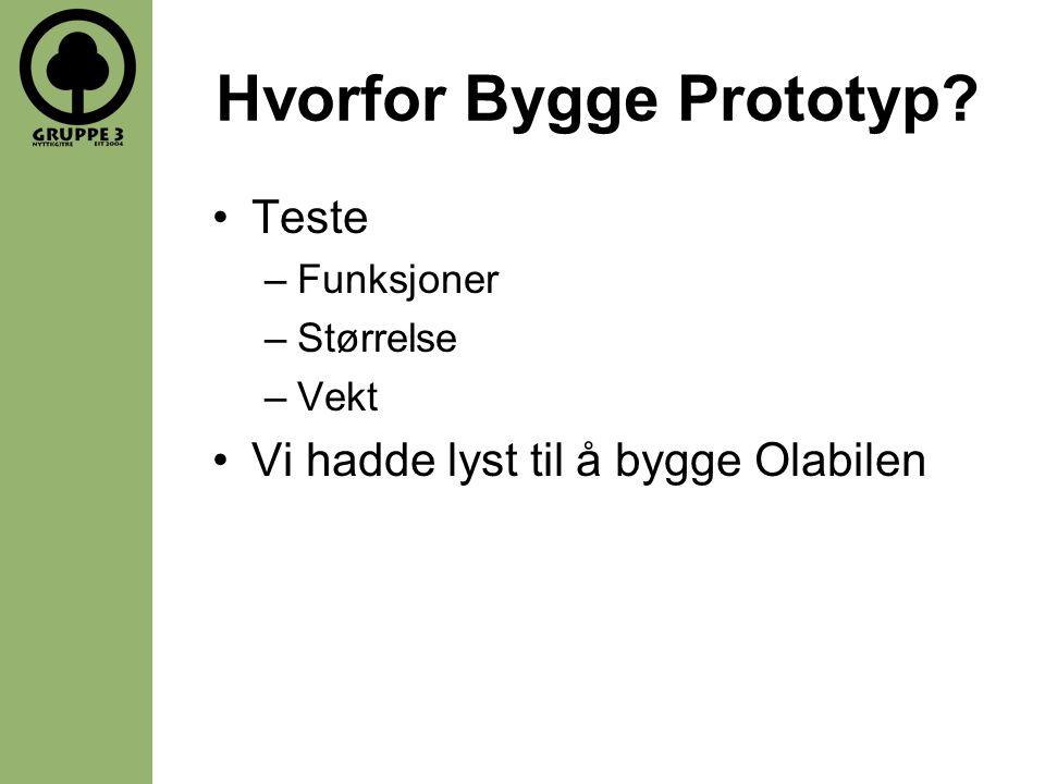 Hvorfor Bygge Prototyp? •Teste –Funksjoner –Størrelse –Vekt •Vi hadde lyst til å bygge Olabilen
