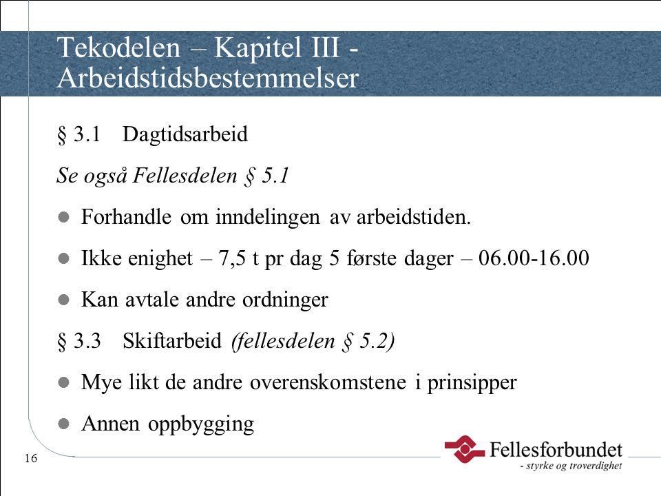 16 Tekodelen – Kapitel III - Arbeidstidsbestemmelser § 3.1Dagtidsarbeid Se også Fellesdelen § 5.1  Forhandle om inndelingen av arbeidstiden.  Ikke e