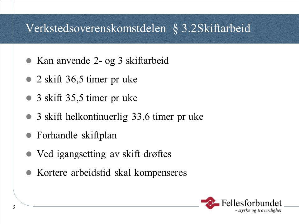 4 Verkstedsoverenskomstdelen - Arbeidstid  Fleksible arbeidstidsordninger kl 06.00 – 18.00  Bedriftstilpassede forsøksordninger  Gjennomsnittsberegning AML § 10.5  Individuelle behov – slike avtaler står tilbake for avtaler inngått med de tillitsvalgte  12-9 Rammeavtale om arbeidstidsordning for store anlegg  Rammeavtale for arbeid utover 10,5 timer pr dag - LO  Offshore arbeidstid