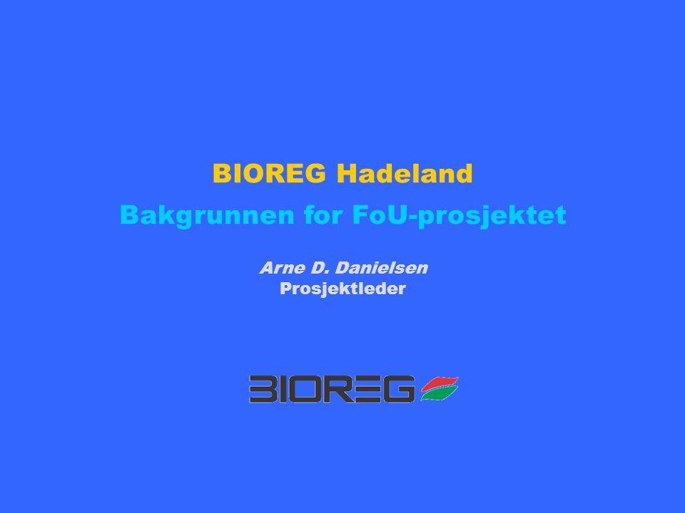 BIOREG Hadeland Bakgrunnen for FoU-prosjektet Arne D. Danielsen Prosjektleder