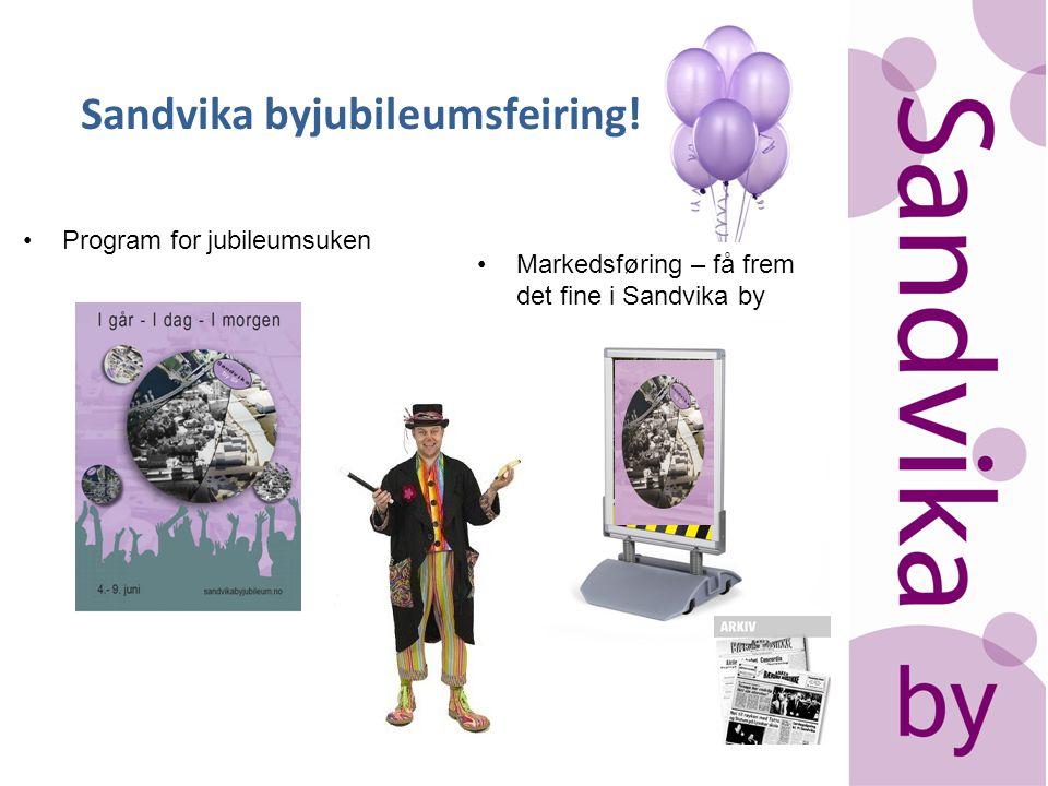 Sandvika byjubileumsfeiring! •Program for jubileumsuken •Markedsføring – få frem det fine i Sandvika by