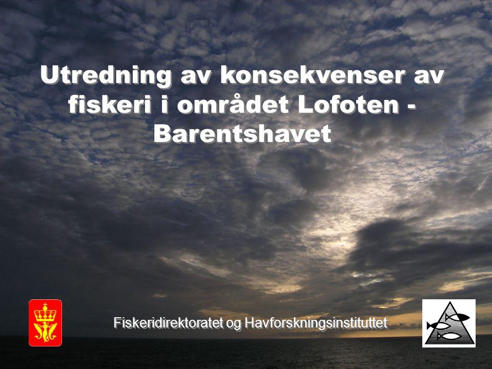 Utredning av konsekvenser av fiskeri i området Lofoten - Barentshavet Fiskeridirektoratet og Havforskningsinstituttet