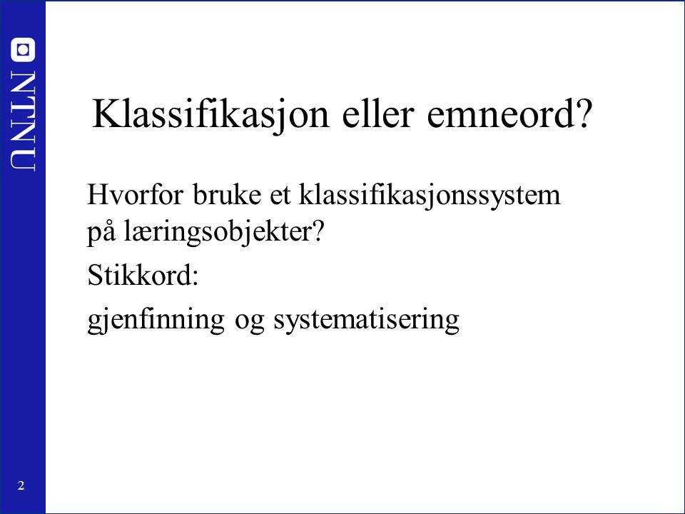2 Klassifikasjon eller emneord? Hvorfor bruke et klassifikasjonssystem på læringsobjekter? Stikkord: gjenfinning og systematisering
