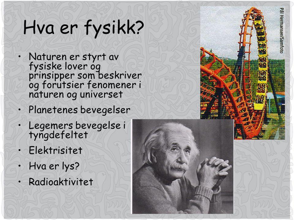 Hva er fysikk? •Naturen er styrt av fysiske lover og prinsipper som beskriver og forutsier fenomener i naturen og universet •Planetenes bevegelser •Le