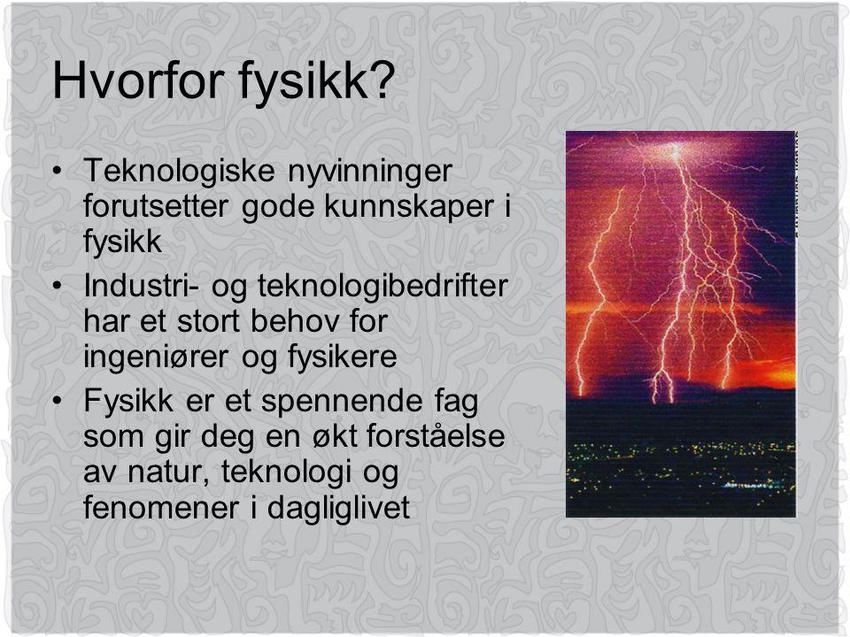Hvorfor fysikk? •Teknologiske nyvinninger forutsetter gode kunnskaper i fysikk •Industri- og teknologibedrifter har et stort behov for ingeniører og f