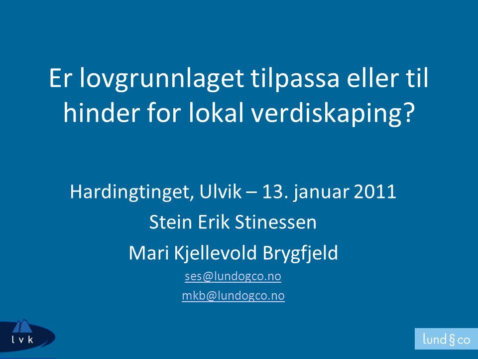 Er lovgrunnlaget tilpassa eller til hinder for lokal verdiskaping? Hardingtinget, Ulvik – 13. januar 2011 Stein Erik Stinessen Mari Kjellevold Brygfje