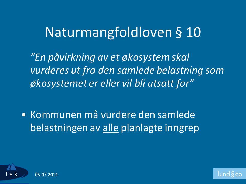 """Naturmangfoldloven § 10 """"En påvirkning av et økosystem skal vurderes ut fra den samlede belastning som økosystemet er eller vil bli utsatt for"""" •Kommu"""