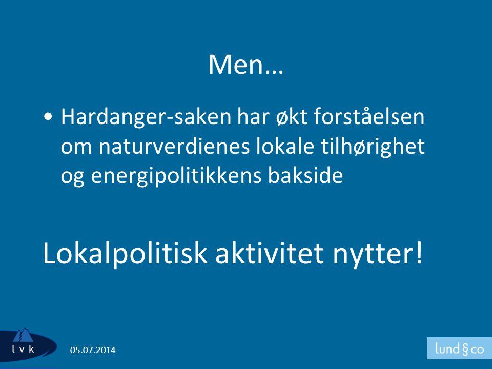 Men… •Hardanger-saken har økt forståelsen om naturverdienes lokale tilhørighet og energipolitikkens bakside Lokalpolitisk aktivitet nytter! 05.07.2014