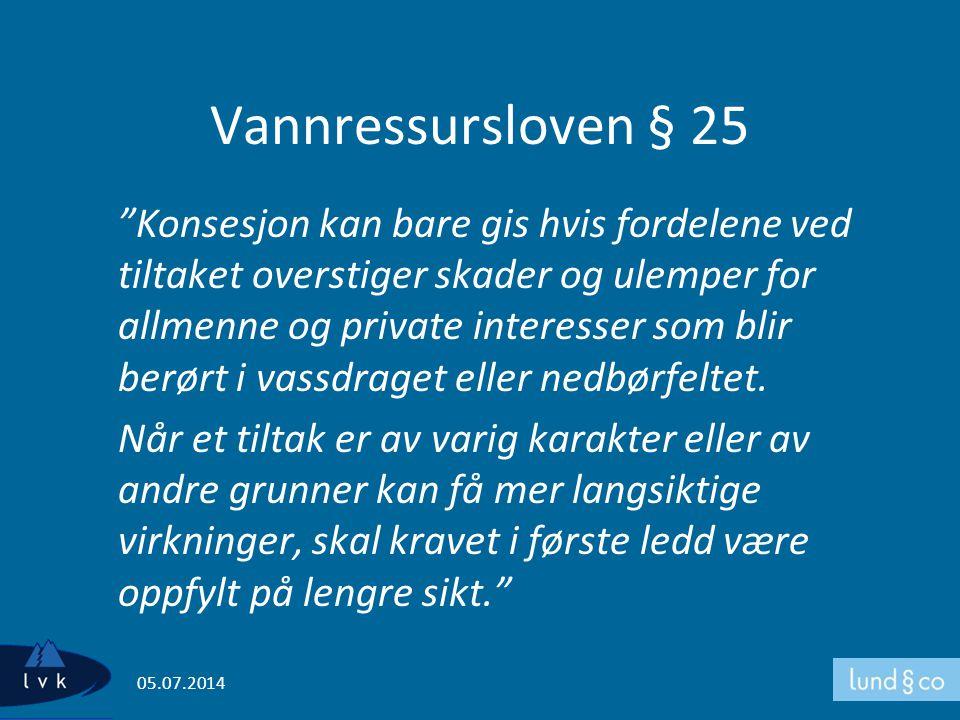 """Vannressursloven § 25 """"Konsesjon kan bare gis hvis fordelene ved tiltaket overstiger skader og ulemper for allmenne og private interesser som blir ber"""
