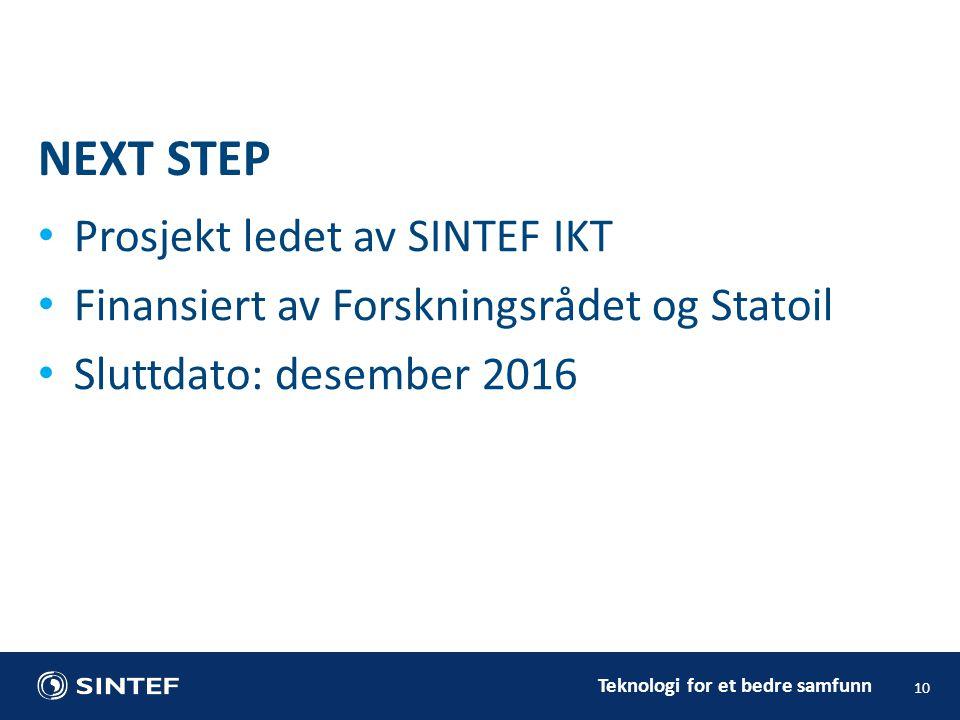 Teknologi for et bedre samfunn • Prosjekt ledet av SINTEF IKT • Finansiert av Forskningsrådet og Statoil • Sluttdato: desember 2016 10 NEXT STEP