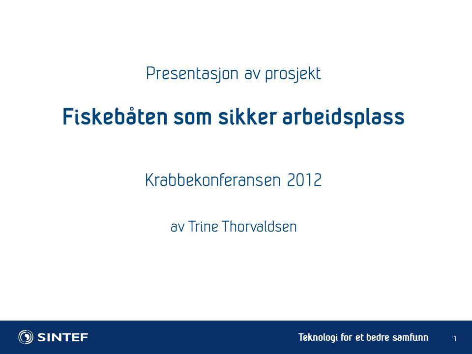 Teknologi for et bedre samfunn Presentasjon av prosjekt 1 Fiskebåten som sikker arbeidsplass Krabbekonferansen 2012 av Trine Thorvaldsen