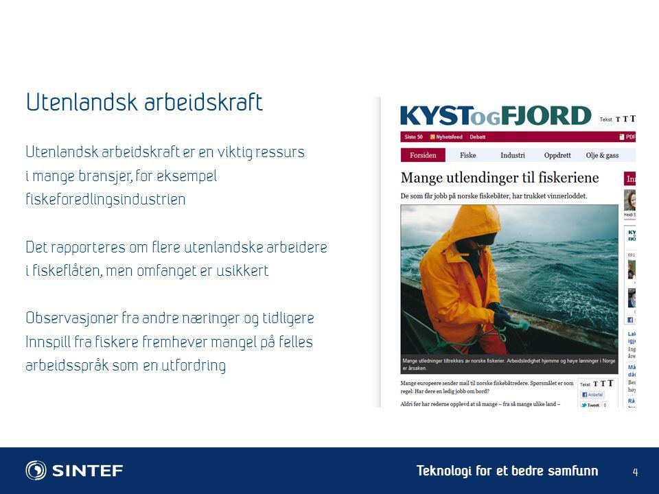 Teknologi for et bedre samfunn Utenlandsk arbeidskraft 4 Utenlandsk arbeidskraft er en viktig ressurs i mange bransjer, for eksempel fiskeforedlingsin