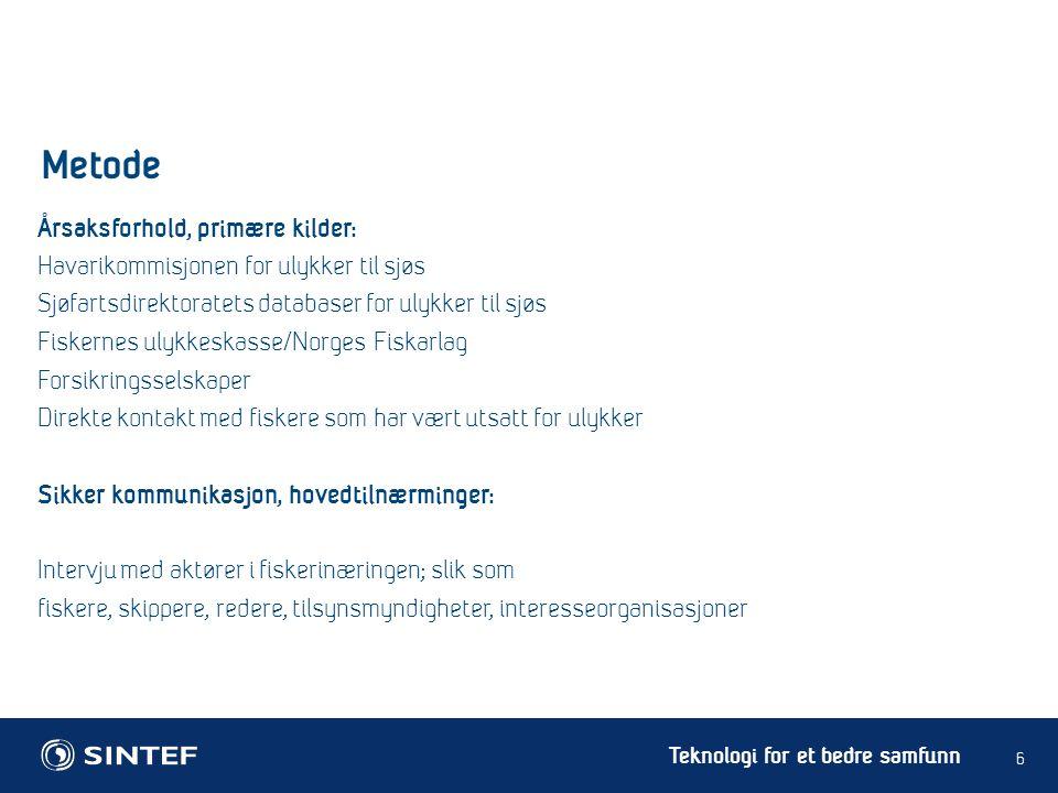 Teknologi for et bedre samfunn Metode 6 Årsaksforhold, primære kilder: Havarikommisjonen for ulykker til sjøs Sjøfartsdirektoratets databaser for ulyk