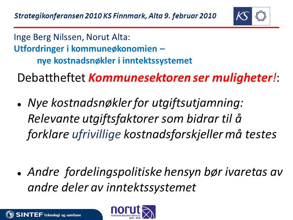 Teknologi og samfunn Inge Berg Nilssen, Norut Alta: Utfordringer i kommuneøkonomien – nye kostnadsnøkler i inntektssystemet Debattheftet Kommunesektor