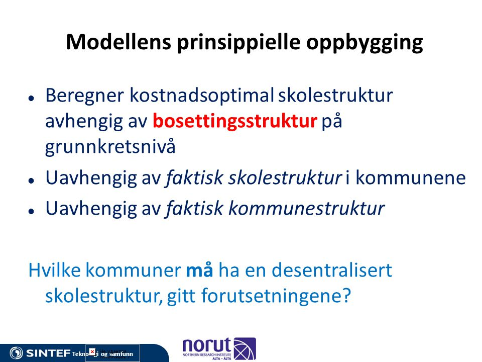 Teknologi og samfunn Modellens prinsippielle oppbygging  Beregner kostnadsoptimal skolestruktur avhengig av bosettingsstruktur på grunnkretsnivå  Ua