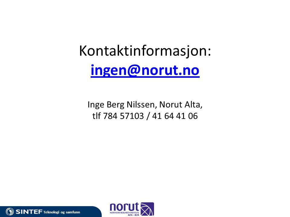Teknologi og samfunn Kontaktinformasjon: ingen@norut.no Inge Berg Nilssen, Norut Alta, tlf 784 57103 / 41 64 41 06 ingen@norut.no