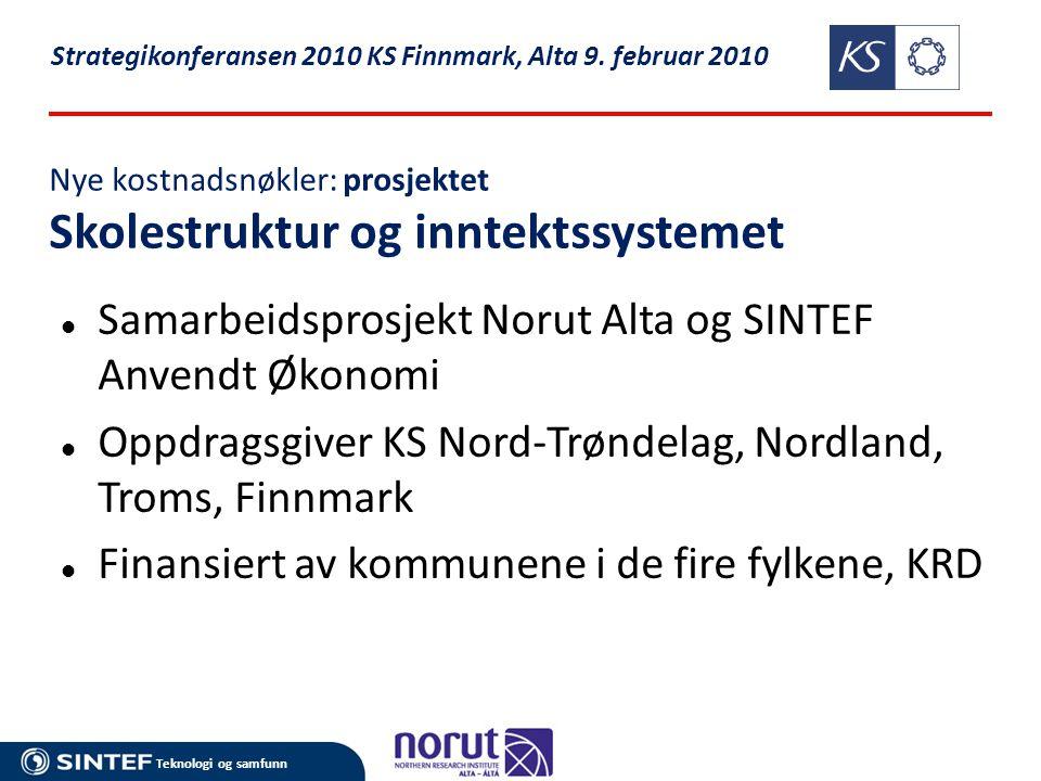 Teknologi og samfunn Nye kostnadsnøkler: prosjektet Skolestruktur og inntektssystemet  Samarbeidsprosjekt Norut Alta og SINTEF Anvendt Økonomi  Oppd