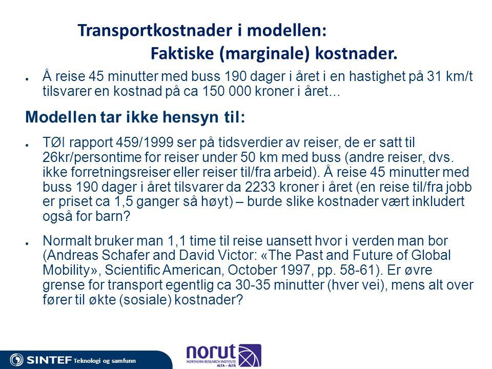 Transportkostnader i modellen: Faktiske (marginale) kostnader. ● Å reise 45 minutter med buss 190 dager i året i en hastighet på 31 km/t tilsvarer en