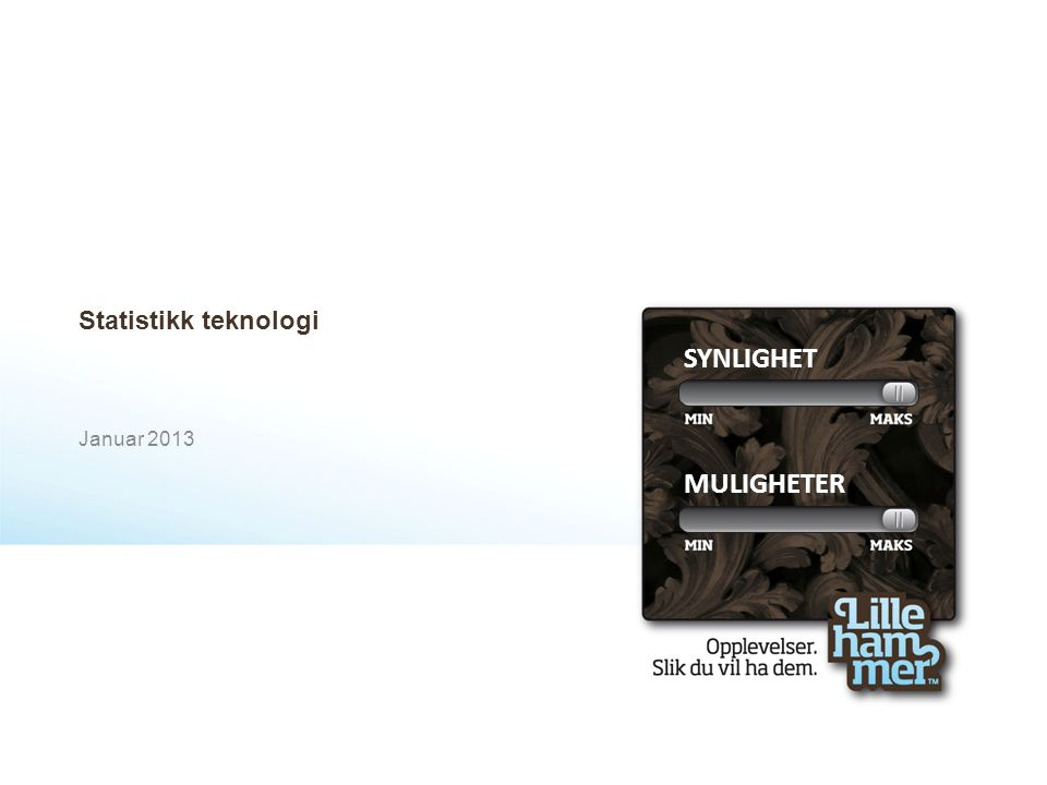 Statistikk teknologi Januar 2013 SYNLIGHET MULIGHETER